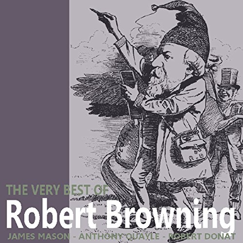 The Very Best of Robert Browning                   By:                                                                                                                                 Robert Browning                               Narrated by:                                                                                                                                 James Mason                      Length: 1 hr and 33 mins     4 ratings     Overall 2.8
