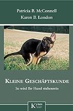 Kleine Geschäftskunde: So wird Ihr Hund stubenrein (German Edition)