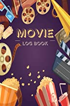 Movie Log Book: Movie Critic's Journal & Film Review Writing Notebook for Keeping A Record of All The Movies You Have Watc...