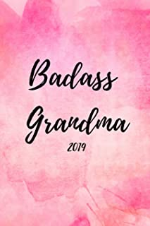 Badass Grandma 2019: Funny Beautiful Week to View Daily Personal Diary For Granny's, Gran's and Grandmothers (Agenda Planner and Calendar Scheduler For The New Year)