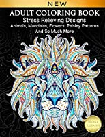 Adult Coloring Book : Stress Relieving Designs Animals, Mandalas, Flowers, Paisley Patterns And So Much More: Coloring...
