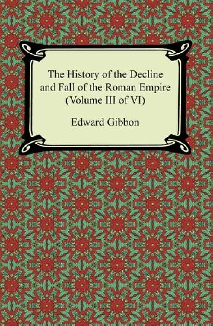危険を冒しますなぞらえる曲The History of the Decline and Fall of the Roman Empire (Volume III of VI) (English Edition)