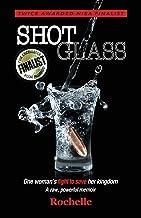SHOT GLASS: One woman's fight to save her kingdom~A raw, powerful memoir
