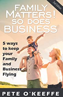 FAMILY MATTERS! SO DOES BUSINESS: 5 Ways to Keep Your Family and Business Flying.