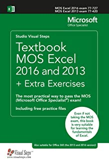 Textbook MOS Excel 2016 and 2013 + Extra Exercises: The most practical way to pass the MOS (Microsoft Office Specialist) exam! (Computer Books)