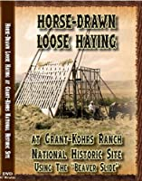 Horse-Drawn Loose Haying at Grant-Kohrs National Historic Site
