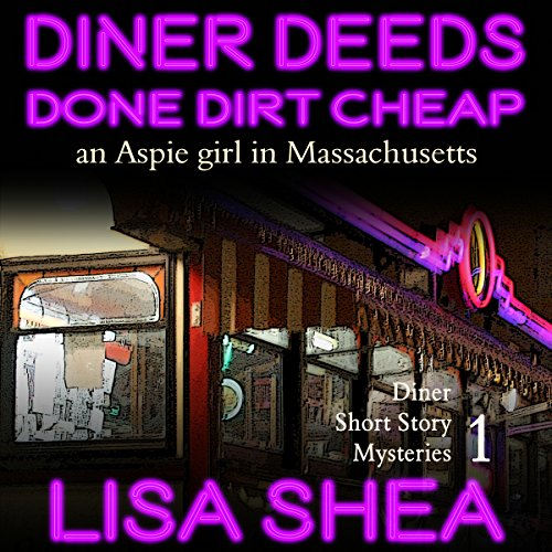 Diner Deeds Done Dirt Cheap: An Aspie Girl in Massachusetts  By  cover art