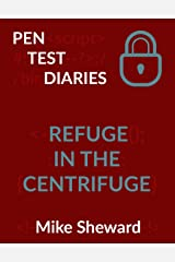 Pen Test Diaries: Refuge in the Centrifuge Kindle Edition
