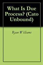 What Is Due Process? (Cato Unbound Book 2062012)