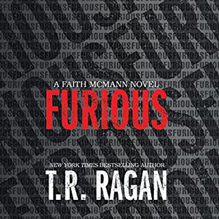 Furious     Faith McMann, Book 1              By:                                                                                                                                 T. R. Ragan                               Narrated by:                                                                                                                                 Kate Rudd                      Length: 9 hrs and 8 mins     2,640 ratings     Overall 4.4
