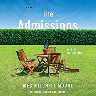 The Admissions     A Novel              Written by:                                                                                                                                 Meg Mitchell Moore                               Narrated by:                                                                                                                                 Allyson Ryan                      Length: 14 hrs and 35 mins     Not rated yet     Overall 0.0