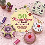 50 Pincushions to Knit & Crochet: Stash Your Sharps in Something Cute and Handmade