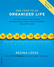 One Year to an Organized Life: From Your Closets to Your Finances, the Week-by-Week Guide to Getting Completely Organized ...