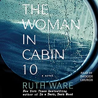 The Woman in Cabin 10                   By:                                                                                                                                 Ruth Ware                               Narrated by:                                                                                                                                 Imogen Church                      Length: 11 hrs and 16 mins     12,132 ratings     Overall 4.1
