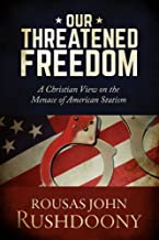 Our Threatened Freedom: A Christian View on the Menace of American Statism