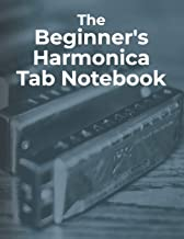 The Beginner's Harmonica Tab Notebook: Blank harmonica tablature notebook for beginner harmonica players