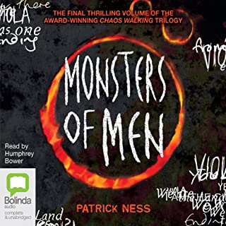Monsters of Men                   By:                                                                                                                                 Patrick Ness                               Narrated by:                                                                                                                                 Humphrey Bower                      Length: 15 hrs and 32 mins     395 ratings     Overall 4.4