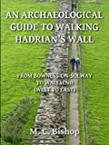 An Archaeological Guide to Walking Hadrian's Wall from Bowness-on-Solway to Wallsend (West to East) (Per Lineam Valli Book 2) (English Edition)