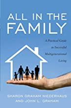 All in the Family: A Practical Guide to Successful Multigenerational Living