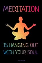 Meditation Is Hanging Out With Your Soul: Spiritual Notebook Yoga Lover Gift for Yoga Teacher or Student I Size 6 x 9 I Ruled Paper 110 Pages I Zen ... Diary Tickler Memo Sketch Book Log Notes