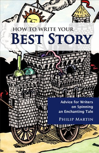 Book: How To Write Your Best Story - Advice for Writers on Spinning an Enchanting Tale by Philip Martin