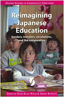 Reimagining Japanese Education: borders, transfers, circulations, and the comparative (Oxford Studies in Comparative Education)