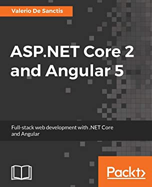 ASP.NET Core 2 and Angular 5: Full-Stack Web Development with .NET Core and Angular