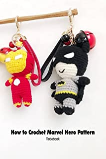 How to Crochet Marvel Hero Pattern Notebook: Notebook|Journal| Diary/ Lined - Size 6x9 Inches 100 Pages