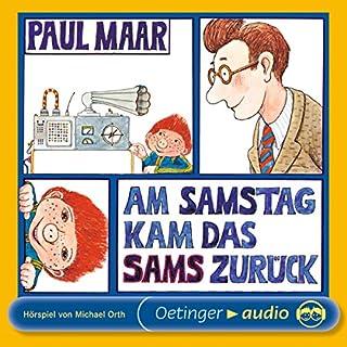 Am Samstag kam das Sams zurück     Sams Hörspiel 2              Autor:                                                                                                                                 Paul Maar                               Sprecher:                                                                                                                                 Klaus Jepsen,                                                                                        Michael Orth,                                                                                        Uwe Paulsen                      Spieldauer: 54 Min.     167 Bewertungen     Gesamt 4,7