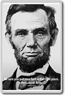 Be Sure You Put Your Feet In The Right Place, Then Stand Firm, Abraham Lincoln - motivational inspirational quotes fridge magnet