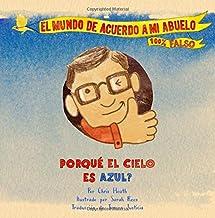Porqué el Cielo Es Azul?: A Grandpa Series Book (Spanish): Volume 1 (El Mundo De Acuerdo a Mi Abuelo)