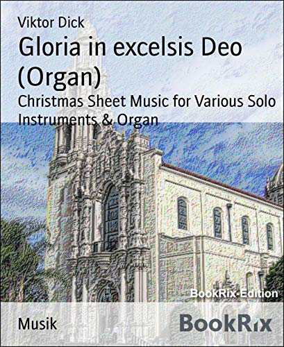 Gloria in excelsis Deo (Organ): Christmas Sheet Music for Various Solo Instruments & Organ (English Edition)