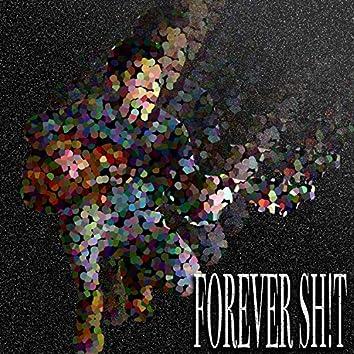 forever sh!t