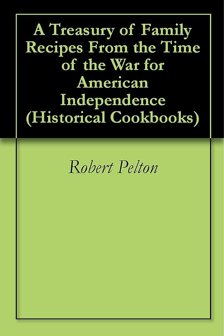 クラシック部門戦闘A Treasury of Family Recipes From the Time of the War for  American  Independence (Historical Cookbooks Book 1) (English Edition)