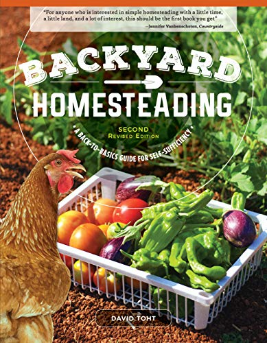 Backyard Homesteading, Second Revised Edition: A Back-to-Basics Guide for Self-Sufficiency (Creative Homeowner) Turn Your Yard into a Productive, Sustainable Homestead: Fruit, Veg, Chickens, and More