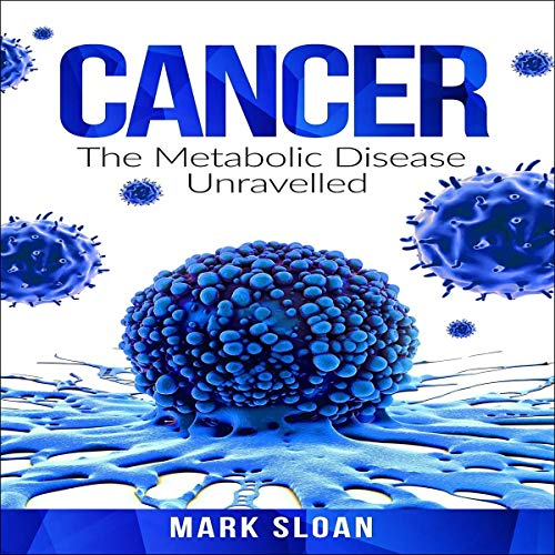 Cancer: The Metabolic Disease Unravelled cover art