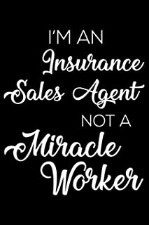 I'm An Insurance Sales Agent Not A Miracle Worker: 6x9 Notebook, Ruled, Funny Writing Notebook, Journal For Work, Daily Diary, Planner, Organizer for Insurance Salespersons