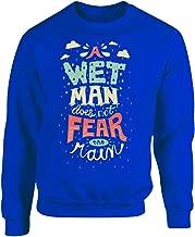 A Wet Man Does Not Fear The Rain Cool Creative Beautiful - Adult Sweatshirt