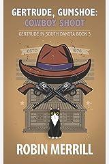 Gertrude, Gumshoe: Cowboy Shoot (Gertrude in South Dakota Book 3) Kindle Edition