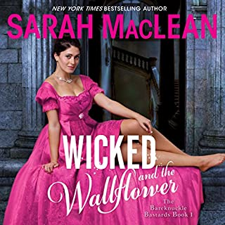 Wicked and the Wallflower     The Bareknuckle Bastards, Book 1              By:                                                                                                                                 Sarah MacLean                               Narrated by:                                                                                                                                 Justine Eyre                      Length: 12 hrs and 40 mins     267 ratings     Overall 4.3