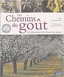 Les chemins du goût - A la découverte de la France des saveurs