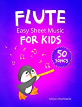 FLUTE Easy Sheet Music for Kids: 50 Songs I Easiest Songbook of the Best Pieces to Play for Beginners Children and Student...