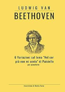 """Beethoven - 6 Variazioni sul tema """"Nel cor più non mi sento"""" di Paisiello (WoO 70)"""