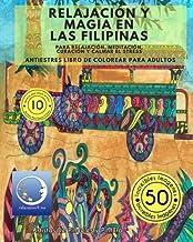 ANTIESTRES Libro De Colorear Para Adultos: Relajación y Magia en Las Filipinas - Para Relajación, Meditación, Curación Y C...