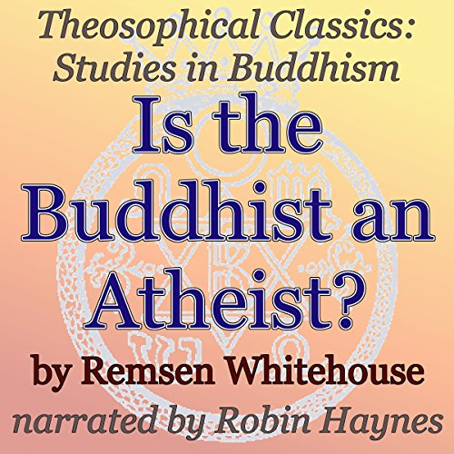 Is the Buddhist an Atheist? Theosophical Classics: Studies in Buddhism Titelbild