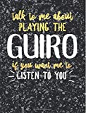 Funny Guiro Notebook Journal - Talk to Me About Playing the Guiro - 7.44x9.69 Composition Book College Ruled: Cute Gift for Guiro Players Practice ... Music Students Instrument Band Class Notepad