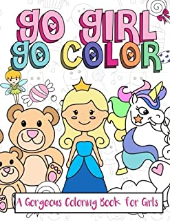 Go Girl, Go Color: A Gorgeous Coloring Book for Girls: A Really Cute Really Relaxing Coloring Book for Girls 2017 With Larges Pages of Cute Animals, ... Kids Coloring Books Ages 2-4, 4-8, 9-12