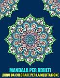 Mandala Per Adulti Libro Da Colorare Per la Meditazione: Libro Da Colorare Semplice: Bellissimi mandala per principianti, adulti e bambini Libri da ... Semplici Per La Meditazione E Rilassarsi