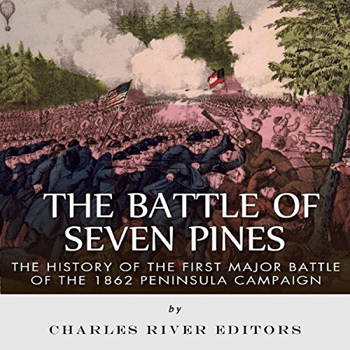 The Battle of Seven Pines: The History of the First Major Battle of the 1862 Peninsula Campaign                   By:                                                                                                                                 Charles River Editors                               Narrated by:                                                                                                                                 Les Holliday                      Length: 1 hr and 12 mins     2 ratings     Overall 2.0