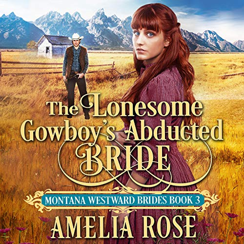 The Lonesome Cowboy's Abducted Bride: Historical Western Mail Order Bride Romance cover art